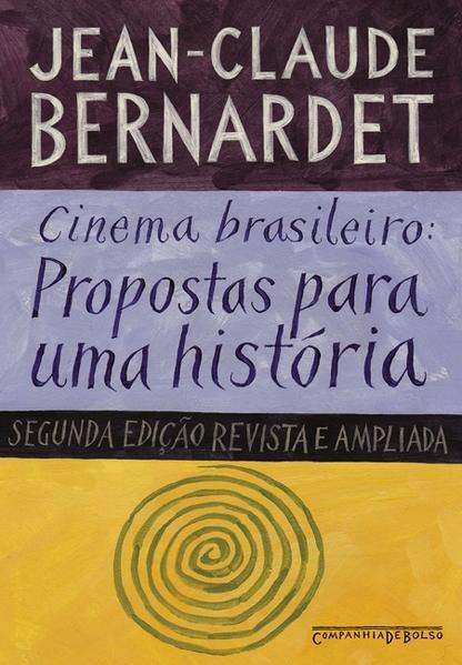 CINEMA BRASILEIRO: PROPOSTAS PARA UMA HISTÓRIA (EDIÇÃO DE BOLSO), livro de Jean-Claude Bernardet