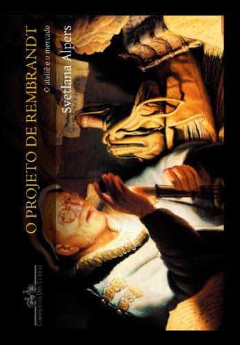 O projeto Rembrandt - O ateliê e o mercado, livro de Svetlana Alpers