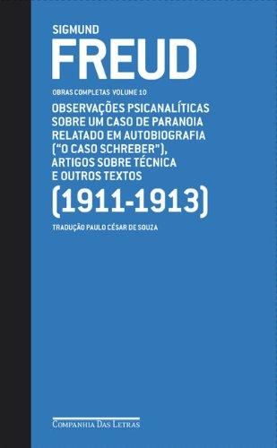 """Obras completas (Vol. 10) - Observações psicanalíticas sobre um caso de paranoia relatado em autobiografia (""""O caso Schreber""""), Artigos sobre técnica e outros textos (1911-1913), livro de Sigmund Freud"""