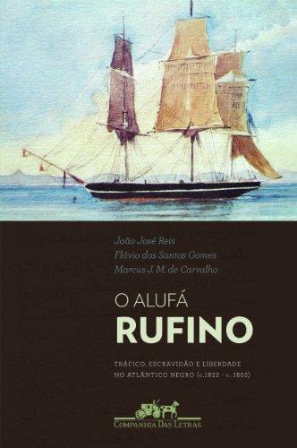 O Alufá Rufino - Tráfico, escravidão e liberdade no Atlântico Negro (c. 1822-c. 1853), livro de João José Reis, Flávio dos Santos Gomes, Marcus Joaquim de Carvalho