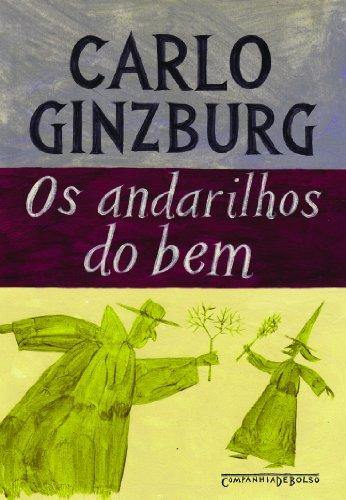 Os andarilhos do bem (Edição de Bolso) - Feitiçaria e cultos agrários nos séculos XVI e XVII, livro de Carlo Ginzburg