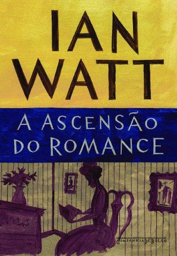 A ascensão do romance (Edição de Bolso) - Estudos sobre Defoe, Richardson e Fielding, livro de Ian Watt