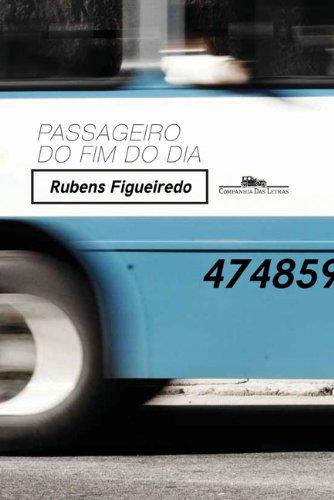 PASSAGEIRO DO FIM DO DIA, livro de Rubens Figueiredo