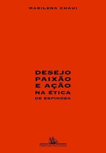 Desejo, paixão e ação na Ética de Espinosa, livro de Marilena Chaui