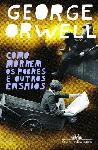 Como morrem os pobres e outros ensaios, livro de George Orwell