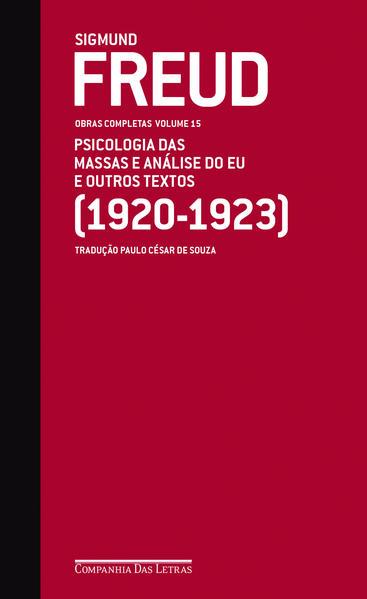 Obras completas, vol 15: Psicologia das massas e análise do eu e outros textos, livro de Sigmund Freud