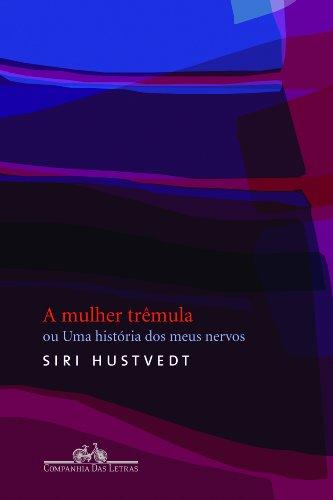 A mulher trêmula - Ou Uma história dos meus nervos, livro de Siri Hustvedt