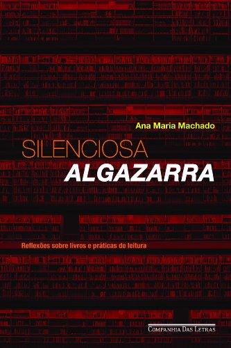 Silenciosa algazarra - Reflexões sobre livros e práticas de leitura, livro de Ana Maria Machado