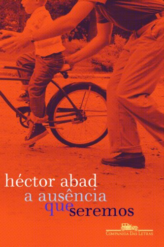 A ausência que seremos, livro de Héctor Abad