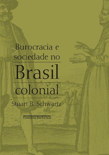 Burocracia e sociedade no Brasil colonial - O Tribunal Superior da Bahia e seus desembargadores, 1609-1751, livro de Stuart B. Schwartz