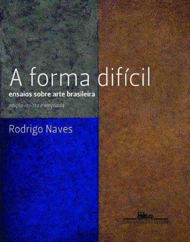 A forma difícil - Ensaios sobre arte brasileira, livro de Rodrigo Naves