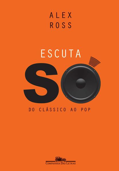 Escuta só - Do clássico ao pop, livro de Alex Ross