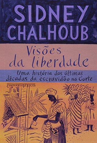 Visões da liberdade - Uma história das últimas décadas da escravidão na corte (Edição de Bolso), livro de Sidney Chalhoub