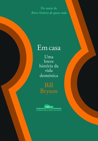 Em casa - Uma breve história da vida doméstica, livro de Bill Bryson