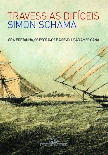 Travessias difíceis - Grã-Bretanha, os escravos e a Revolução Americana, livro de Simon Schama