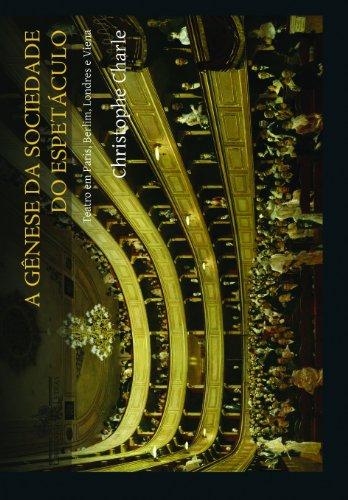 A GÊNESE DA SOCIEDADE DO ESPETÁCULO, livro de Christophe Charle