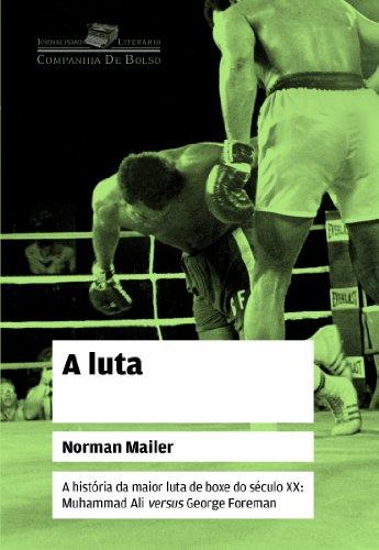 A Luta (Edição de Bolso) - A história da maior luta de boxe do século XX: Muhammad Ali versus George Foreman, livro de Norman Mailer
