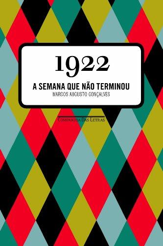 1922 - A semana que não terminou, livro de Marcos Augusto Gonçalves