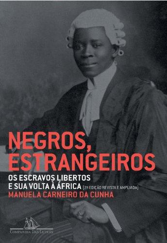Negros, estrangeiros - Os escravos libertos e sua volta à África, livro de Manuela Carneiro da Cunha