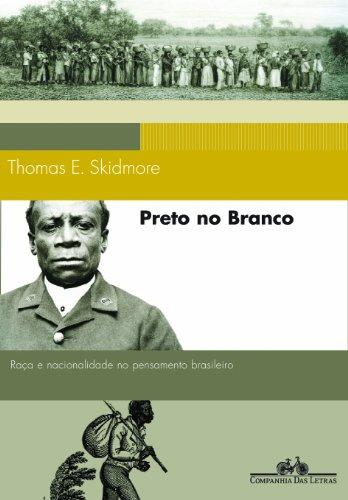 Preto no Branco - Raça e nacionalidade no pensamento brasileiro (1870-1930), livro de Thomas E. Skidmore
