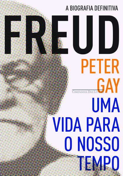 Freud: Uma vida para o nosso tempo, livro de Peter Gay