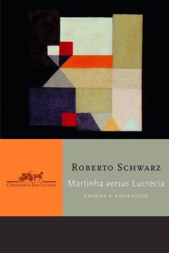 Martinha versus Lucrécia - Ensaios e entrevistas, livro de Roberto Schwarz