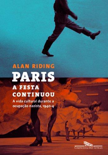 Paris: A festa continuou – A vida cultural durante a ocupação nazista, 1940-4, livro de Alan Riding