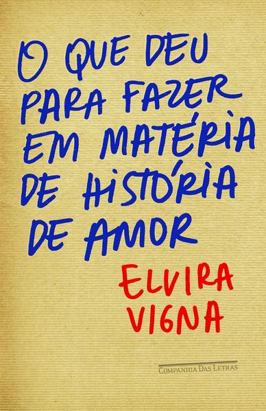 O que deu para fazer em matéria de história de amor, livro de Elvira Vigna
