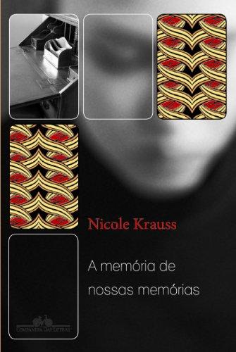A MEMÓRIA DE NOSSAS MEMÓRIAS, livro de Nicole Krauss