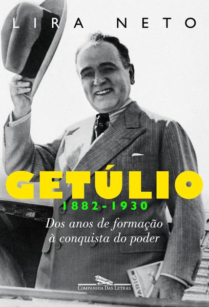 Getúlio - Dos anos de formação à conquista do poder (1882-1930), livro de Lira Neto
