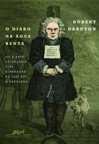 O diabo na água benta - Ou a arte da calúnia e da difamação de Luís XIV a Napoleão, livro de Robert Darnton