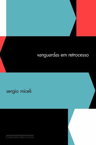 VANGUARDAS EM RETROCESSO, livro de Sergio Miceli