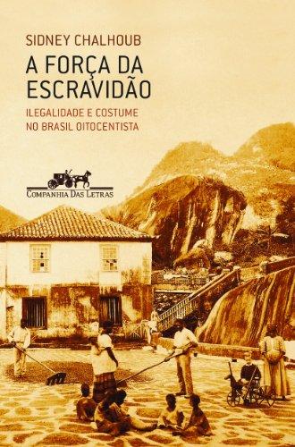 A FORÇA DA ESCRAVIDÃO, livro de Sidney Chalhoub