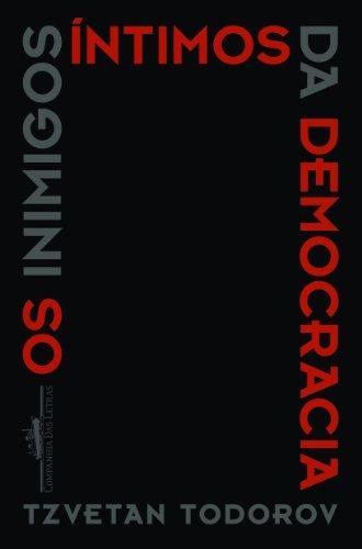 OS INIMIGOS ÍNTIMOS DA DEMOCRACIA, livro de Tzvetan Todorov
