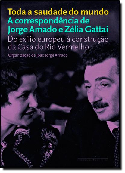 Toda a Saudade do Mundo: A Correspondência de Jorge Amado e Zélia Gattai, livro de Jorge Amado