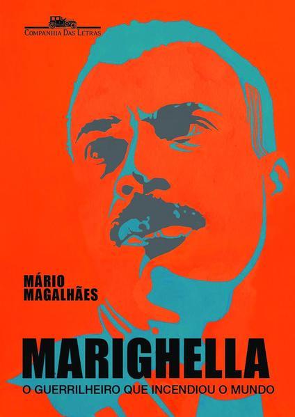 MARIGHELLA - O guerrilheiro que incendiou o mundo, livro de Mário Magalhães