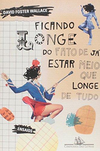 FICANDO LONGE DO FATO DE JÁ ESTAR MEIO QUE LONGE DE TUDO, livro de David Foster Wallace