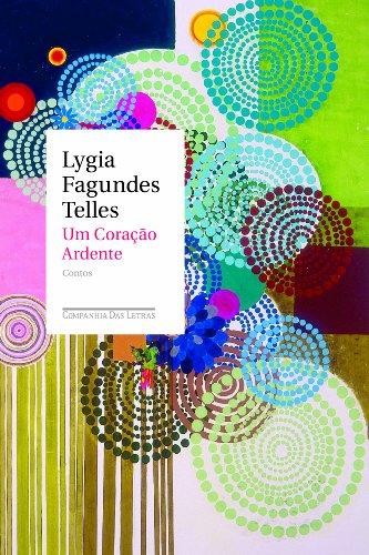 UM CORAÇÃO ARDENTE, livro de Lygia Fagundes Telles