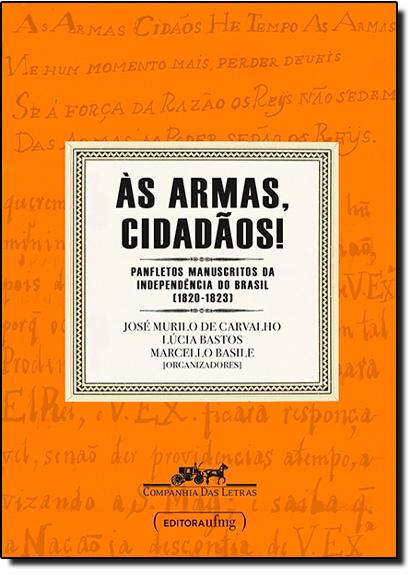 Armas Cidadãos , Às: Panfletos Manuscritos da Independência do Brasil ( 1820 - 1823 ), livro de José Murilo de Carvalho