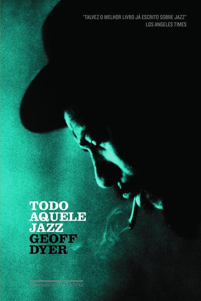 TODO AQUELE JAZZ, livro de Geoff Dyer