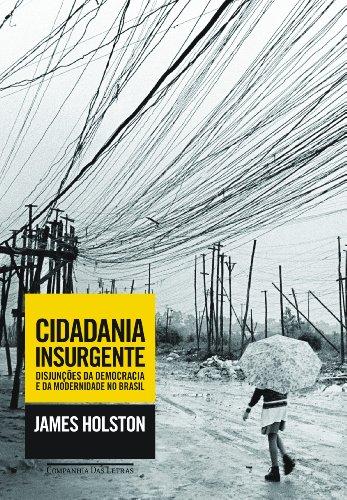 Cidadania insurgente - Disjunções da democracia e da modernidade no Brasil, livro de James Holston