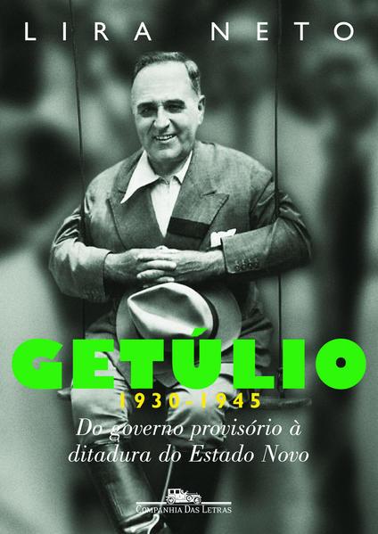 Getúlio - Do governo provisório à ditadura do Estado Novo (1930-1945), livro de Lira Neto