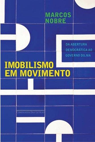 Imobilismo em movimento - Da abertura democrática ao governo Dilma, livro de Marcos Nobre