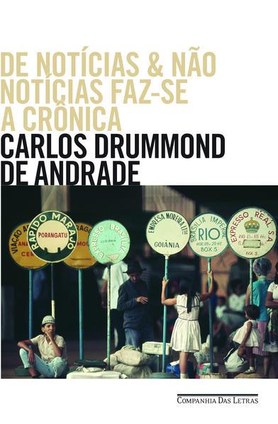 De notícias e não notícias faz-se a crônica, livro de Carlos Drummond de Andrade