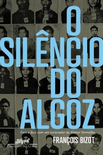 O SILÊNCIO DO ALGOZ, livro de François Bizot