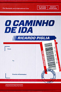 O CAMINHO DE IDA, livro de Ricardo Piglia