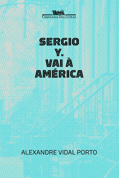 Sérgio Y. Vai À América, livro de Alexandre Vidal Porto