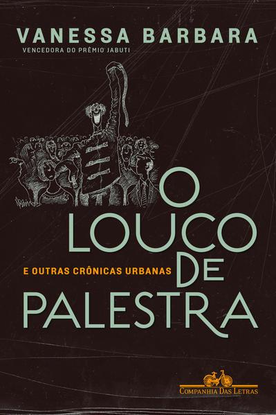 O Louco de Palestra - e outras crônicas urbanas, livro de Vanessa Barbara