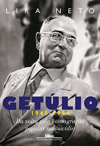 Getúlio - Da volta pela consagração popular ao suicídio (1945-1954), livro de Lira Neto
