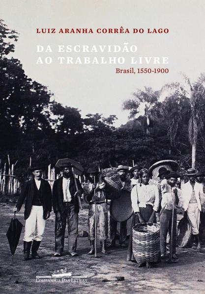 Da escravidão ao trabalho livre - Brasil, 1550-1900, livro de Luiz Aranha Corrêa do Lago